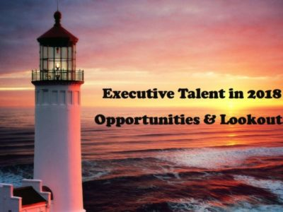 Executive Talent in 2018 – Opportunities and Lookouts